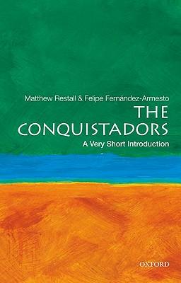 The Conquistadors By Restall, Matthew/ Fernandez-Armesto, Felipe