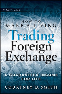 How to Make a Living Trading Foreign Exchange By Smith, Courtney D.
